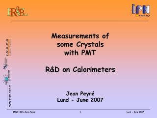 Measurements of  some Crystals  with PMT R&D on Calorimeters  Jean Peyré Lund - June 2007