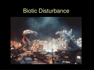Biotic Disturbance