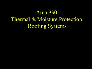 Arch 330  Thermal & Moisture Protection  Roofing Systems