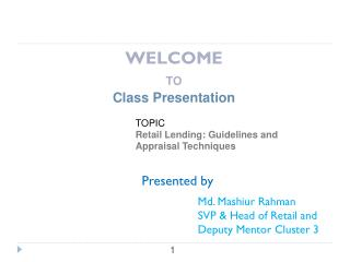 WELCOME  TO Class Presentation 			TOPIC 			Retail Lending: Guidelines and  			Appraisal Techniques