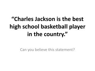 """""""Charles Jackson is the best high school basketball player in the country."""""""
