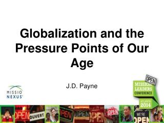 G lobalization and the Pressure Points of Our Age J.D. Payne