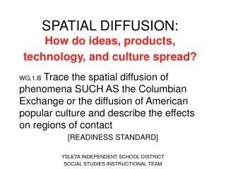 SPATIAL DIFFUSION:  How do ideas, products, technology, and culture spread?