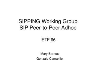 SIPPING Working Group SIP Peer-to-Peer Adhoc IETF 66