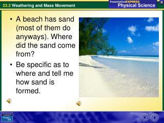 A beach has sand (most of them do anyways). Where did the sand come from?