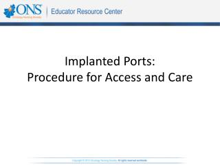 Implanted Ports:  Procedure for Access and Care
