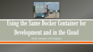 Using the Same  Docker  Container for Development and in the Cloud