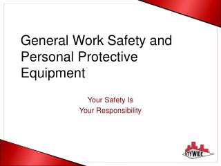 General Work Safety and  Personal Protective Equipment
