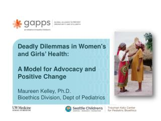 Deadly Dilemmas in Women's and Girls' Health:  A Model for Advocacy and Positive Change