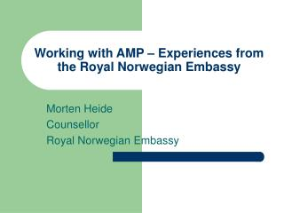 Working with AMP – Experiences from the Royal Norwegian Embassy