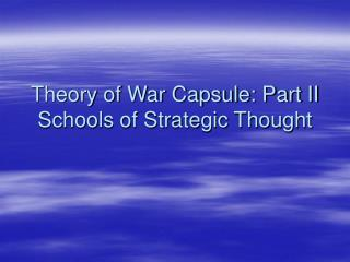 Theory of War Capsule: Part II Schools of Strategic Thought