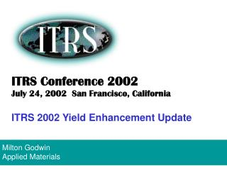 ITRS Conference 2002   July 24, 2002  San Francisco, California ITRS 2002 Yield Enhancement Update