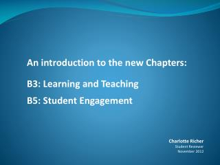 An introduction to the new Chapters: B3: Learning and Teaching B5: Student Engagement