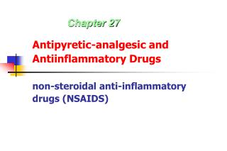 Antipyretic-analgesic and Antiinflammatory Drugs non-steroidal anti-inflammatory drugs ( NSAIDS)