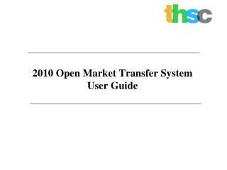 2010 Open Market Transfer System User Guide