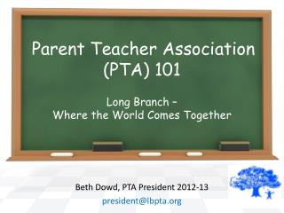 Parent Teacher Association  (PTA) 101  Long Branch –  Where the World Comes Together