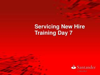 Servicing New Hire Training  Day  7