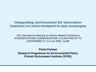 Paula Kivimaa Research Programme for Environmental Policy Finnish Environment Institute (SYKE)