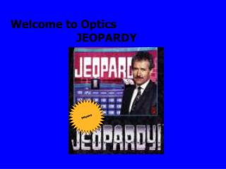 Welcome to Optics                     JEOPARDY