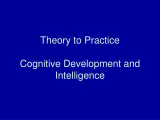 Theory to Practice Cognitive Development and Intelligence