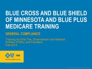 BLUE CROSS AND BLUE SHIELD OF MINNESOTA AND BLUE PLUS MEDICARE TRAINING  General  Compliance