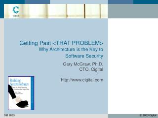Getting Past THAT PROBLEM Why Architecture is the Key to  Software Security