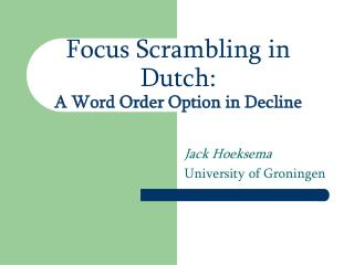 Focus Scrambling in Dutch: A Word Order Option in Decline
