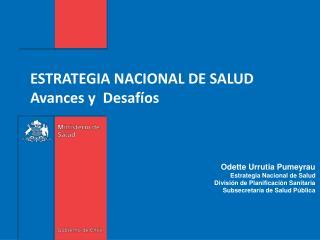 ESTRATEGIA NACIONAL DE SALUD Avances y  Desafíos