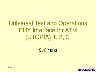 Universal Test and Operations PHY Interface for ATM (UTOPIA) 1, 2, 3.