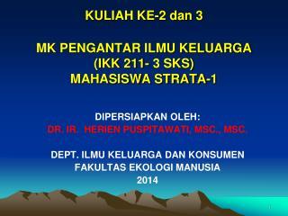 KULIAH KE-2  dan  3 MK PENGANTAR ILMU KELUARGA   (IKK 211- 3 SKS)  MAHASISWA STRATA-1