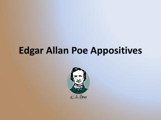 Edgar Allan Poe Appositives