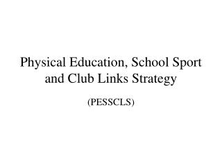 Physical Education, School Sport and Club Links Strategy