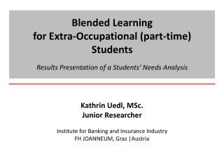 Kathrin Uedl, MSc. Junior Researcher Institute for Banking and Insurance Industry