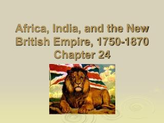 Africa, India, and the New British Empire, 1750-1870 Chapter 24