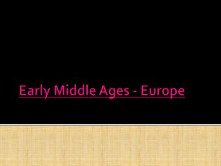 Early Middle Ages - Europe