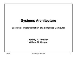 Systems Architecture  Lecture 2:  Implementation of a Simplified Computer
