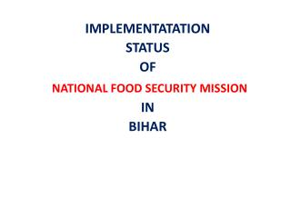 IMPLEMENTATATION  STATUS  OF   NATIONAL FOOD SECURITY MISSION  IN  BIHAR