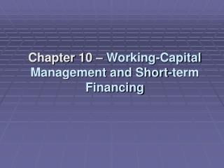 Chapter 10   Working-Capital Management and Short-term Financing
