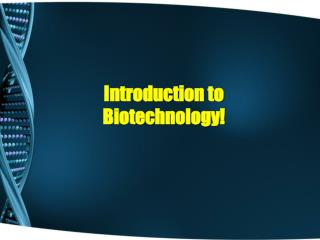 Introduction to Biotechnology!