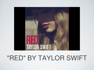"""RED"" BY TAYLOR SWIFT"