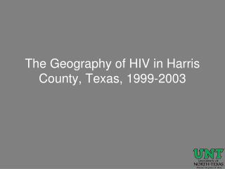 The Geography of HIV in Harris County, Texas, 1999-2003