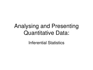 Analysing and Presenting Quantitative Data: