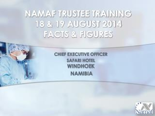 NAMAF TRUSTEE TRAINING 18 & 19 AUGUST 2014   FACTS & FIGURES