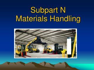 Subpart N Materials Handling