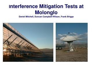 I nterference Mitigation Tests at Molonglo Daniel Mitchell, Duncan Campbell-Wilson, Frank Briggs