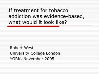 If treatment for tobacco addiction was evidence-based, what would it look like?
