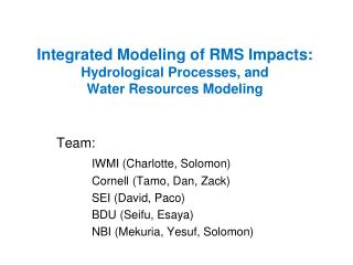 Integrated Modeling of RMS Impacts: Hydrological Processes, and  Water Resources Modeling