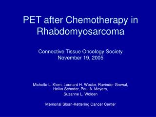 PET after Chemotherapy in Rhabdomyosarcoma Connective Tissue Oncology Society November 19, 2005