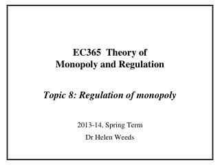 EC365  Theory of  Monopoly and Regulation Topic 8: Regulation of monopoly