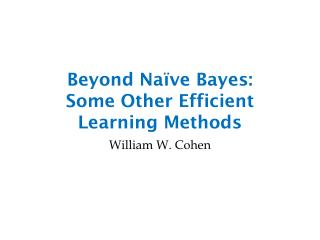 Beyond Naïve Bayes:  Some  Other Efficient Learning Methods